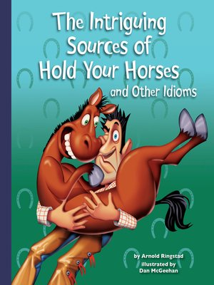 cover image of The Intriguing Sources of Hold Your Horses and Other Idioms